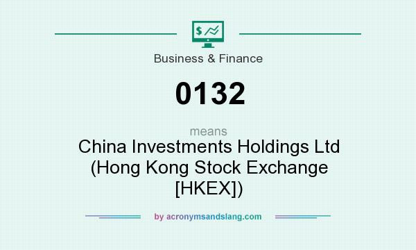 What does 0132 mean? It stands for China Investments Holdings Ltd (Hong Kong Stock Exchange [HKEX])