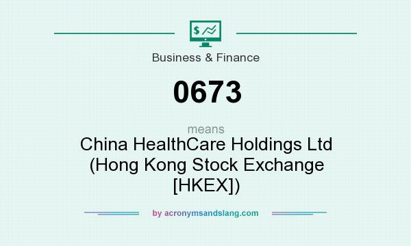 What does 0673 mean? It stands for China HealthCare Holdings Ltd (Hong Kong Stock Exchange [HKEX])