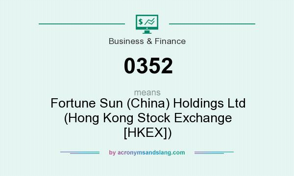 What does 0352 mean? It stands for Fortune Sun (China) Holdings Ltd (Hong Kong Stock Exchange [HKEX])