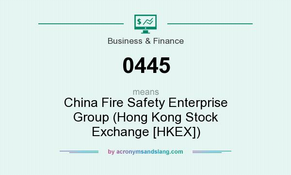 What does 0445 mean? It stands for China Fire Safety Enterprise Group (Hong Kong Stock Exchange [HKEX])