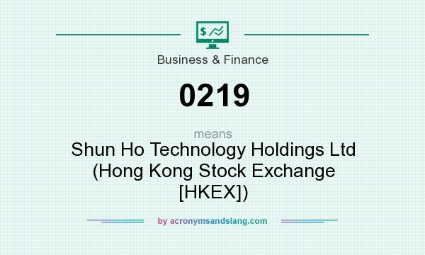 What does 0219 mean? It stands for Shun Ho Technology Holdings Ltd (Hong Kong Stock Exchange [HKEX])