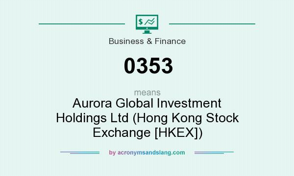 What does 0353 mean? It stands for Aurora Global Investment Holdings Ltd (Hong Kong Stock Exchange [HKEX])