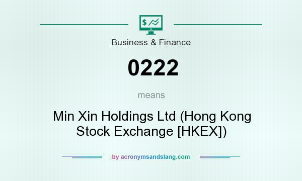 What does 0222 mean? It stands for Min Xin Holdings Ltd (Hong Kong Stock Exchange [HKEX])