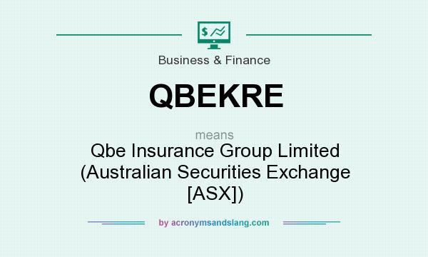 What does QBEKRE mean? It stands for Qbe Insurance Group Limited (Australian Securities Exchange [ASX])