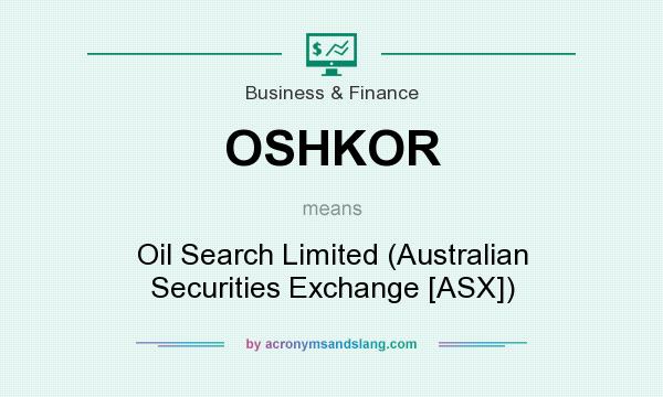 What does OSHKOR mean? It stands for Oil Search Limited (Australian Securities Exchange [ASX])