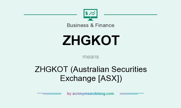 What does ZHGKOT mean? It stands for ZHGKOT (Australian Securities Exchange [ASX])