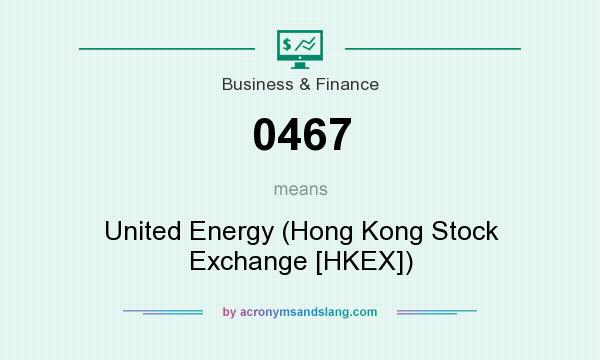 What does 0467 mean? It stands for United Energy (Hong Kong Stock Exchange [HKEX])