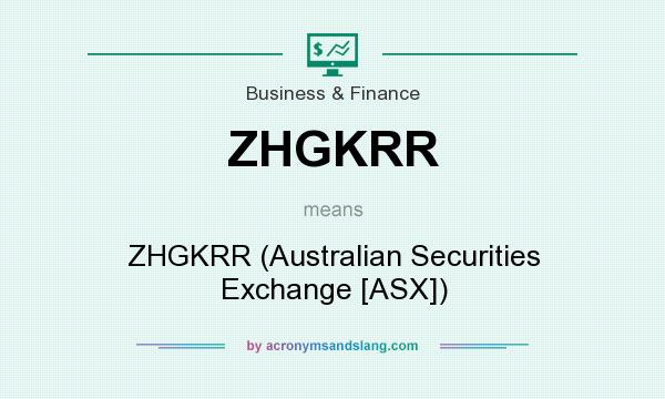 What does ZHGKRR mean? It stands for ZHGKRR (Australian Securities Exchange [ASX])