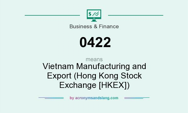 What does 0422 mean? It stands for Vietnam Manufacturing and Export (Hong Kong Stock Exchange [HKEX])