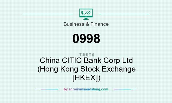 What does 0998 mean? It stands for China CITIC Bank Corp Ltd (Hong Kong Stock Exchange [HKEX])