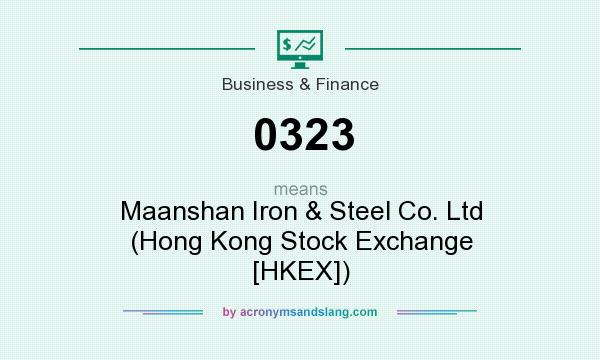 What does 0323 mean? It stands for Maanshan Iron & Steel Co. Ltd (Hong Kong Stock Exchange [HKEX])