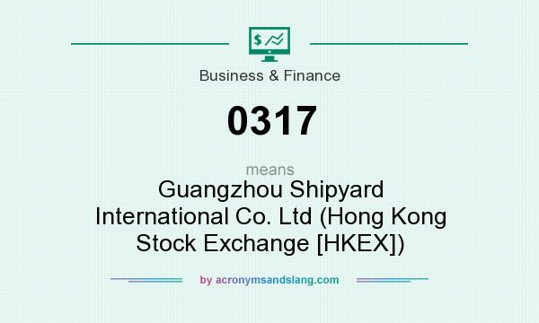 What does 0317 mean? It stands for Guangzhou Shipyard International Co. Ltd (Hong Kong Stock Exchange [HKEX])