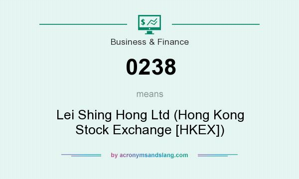 What does 0238 mean? It stands for Lei Shing Hong Ltd (Hong Kong Stock Exchange [HKEX])