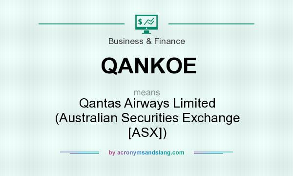 What does QANKOE mean? It stands for Qantas Airways Limited (Australian Securities Exchange [ASX])