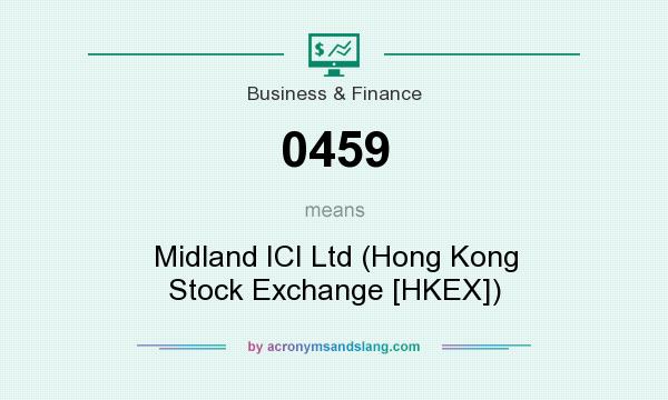 What does 0459 mean? It stands for Midland ICI Ltd (Hong Kong Stock Exchange [HKEX])