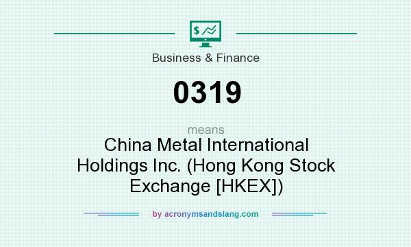 What does 0319 mean? It stands for China Metal International Holdings Inc. (Hong Kong Stock Exchange [HKEX])