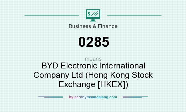 What does 0285 mean? It stands for BYD Electronic International Company Ltd (Hong Kong Stock Exchange [HKEX])