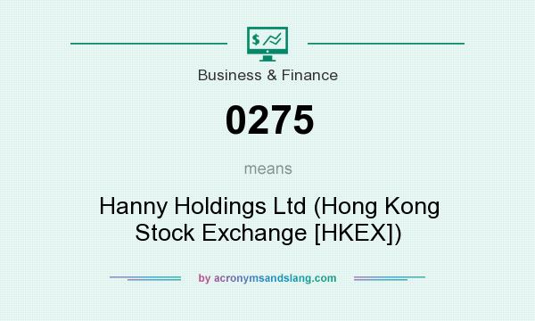 What does 0275 mean? It stands for Hanny Holdings Ltd (Hong Kong Stock Exchange [HKEX])