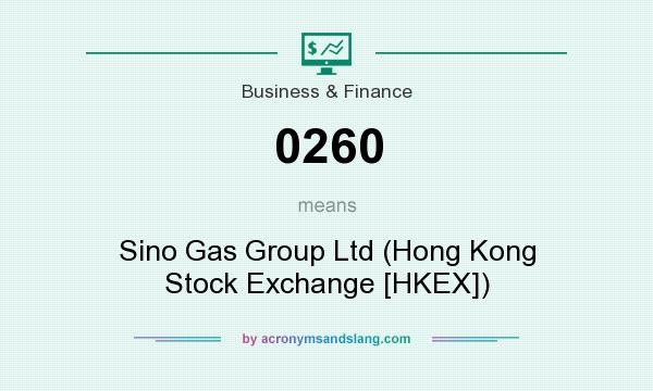 What does 0260 mean? It stands for Sino Gas Group Ltd (Hong Kong Stock Exchange [HKEX])