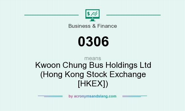 What does 0306 mean? It stands for Kwoon Chung Bus Holdings Ltd (Hong Kong Stock Exchange [HKEX])
