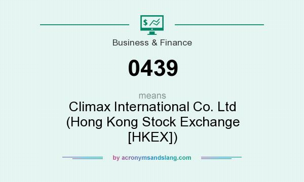 What does 0439 mean? It stands for Climax International Co. Ltd (Hong Kong Stock Exchange [HKEX])