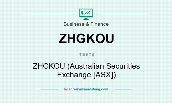 What does ZHGKOU mean? It stands for ZHGKOU (Australian Securities Exchange [ASX])