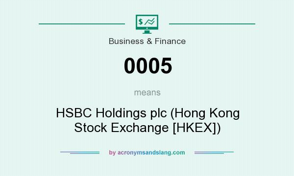 What does 0005 mean? It stands for HSBC Holdings plc (Hong Kong Stock Exchange [HKEX])