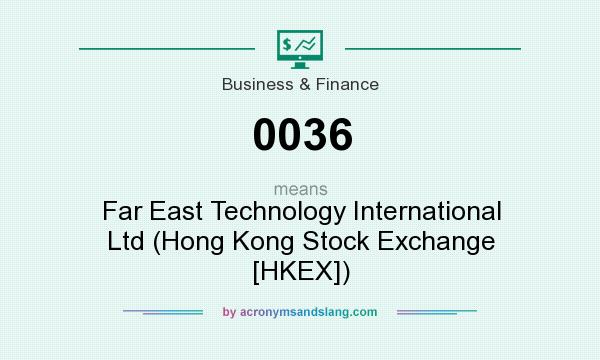 What does 0036 mean? It stands for Far East Technology International Ltd (Hong Kong Stock Exchange [HKEX])
