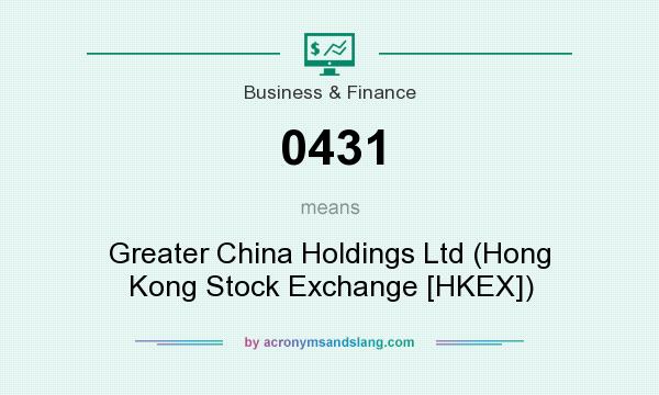 What does 0431 mean? It stands for Greater China Holdings Ltd (Hong Kong Stock Exchange [HKEX])