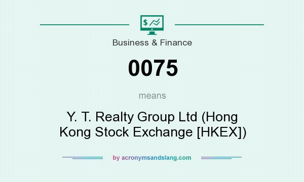 What does 0075 mean? It stands for Y. T. Realty Group Ltd (Hong Kong Stock Exchange [HKEX])