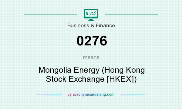 What does 0276 mean? It stands for Mongolia Energy (Hong Kong Stock Exchange [HKEX])