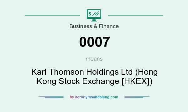 What does 0007 mean? It stands for Karl Thomson Holdings Ltd (Hong Kong Stock Exchange [HKEX])
