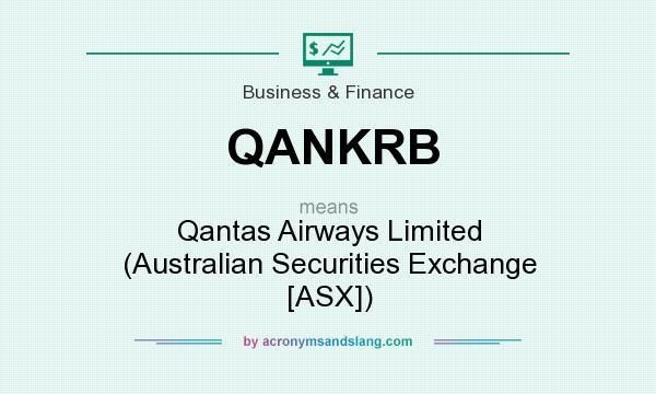 What does QANKRB mean? It stands for Qantas Airways Limited (Australian Securities Exchange [ASX])