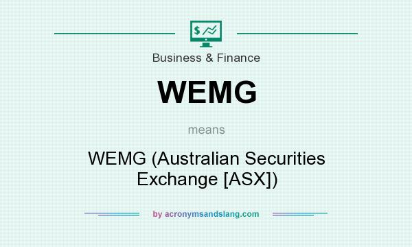 What does WEMG mean? It stands for WEMG (Australian Securities Exchange [ASX])