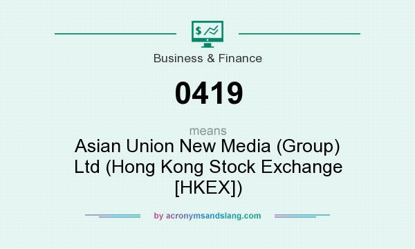 What does 0419 mean? It stands for Asian Union New Media (Group) Ltd (Hong Kong Stock Exchange [HKEX])