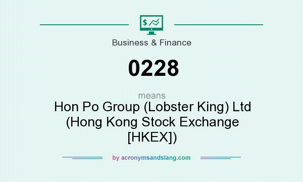 What does 0228 mean? It stands for Hon Po Group (Lobster King) Ltd (Hong Kong Stock Exchange [HKEX])