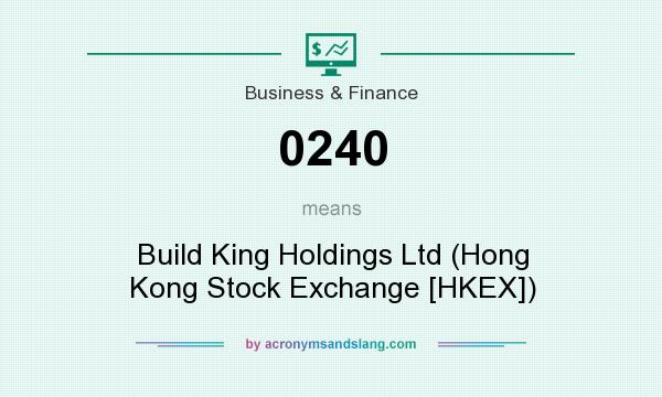 What does 0240 mean? It stands for Build King Holdings Ltd (Hong Kong Stock Exchange [HKEX])