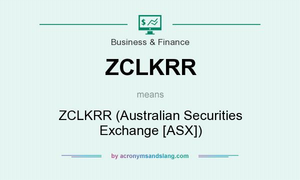 What does ZCLKRR mean? It stands for ZCLKRR (Australian Securities Exchange [ASX])
