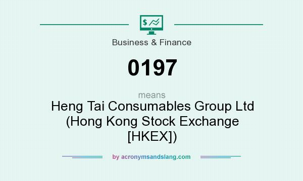 What does 0197 mean? It stands for Heng Tai Consumables Group Ltd (Hong Kong Stock Exchange [HKEX])