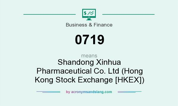 What does 0719 mean? It stands for Shandong Xinhua Pharmaceutical Co. Ltd (Hong Kong Stock Exchange [HKEX])