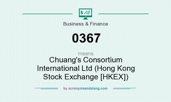 What does 0367 mean? It stands for Chuang`s Consortium International Ltd (Hong Kong Stock Exchange [HKEX])