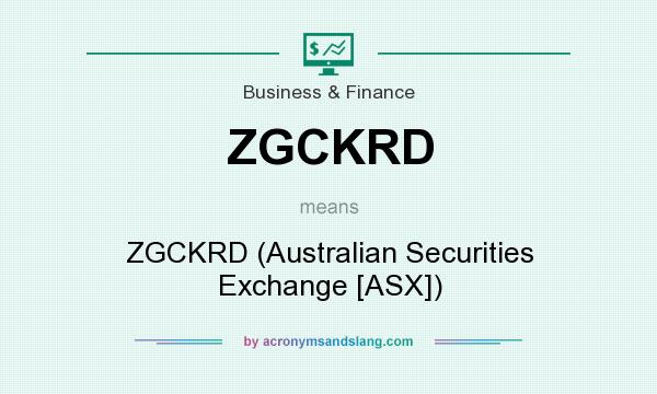 What does ZGCKRD mean? It stands for ZGCKRD (Australian Securities Exchange [ASX])