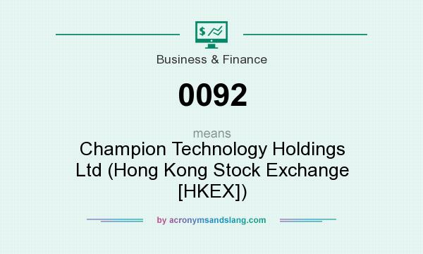 What does 0092 mean? It stands for Champion Technology Holdings Ltd (Hong Kong Stock Exchange [HKEX])