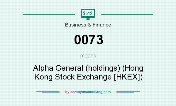 What does 0073 mean? It stands for Alpha General (holdings) (Hong Kong Stock Exchange [HKEX])