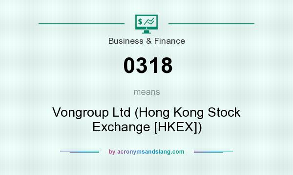 What does 0318 mean? It stands for Vongroup Ltd (Hong Kong Stock Exchange [HKEX])