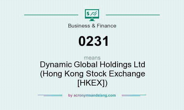 What does 0231 mean? It stands for Dynamic Global Holdings Ltd (Hong Kong Stock Exchange [HKEX])