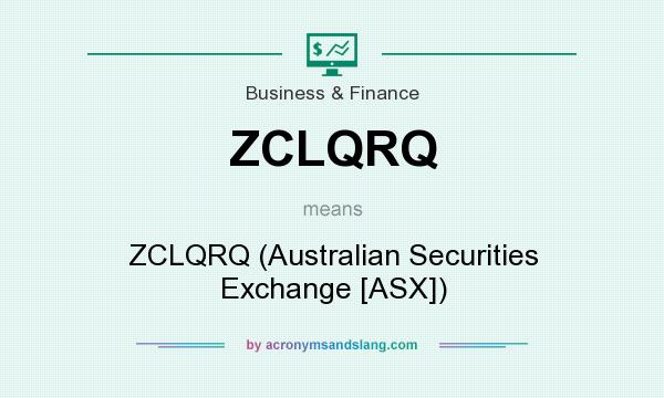 What does ZCLQRQ mean? It stands for ZCLQRQ (Australian Securities Exchange [ASX])