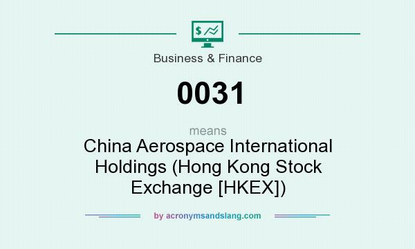 What does 0031 mean? It stands for China Aerospace International Holdings (Hong Kong Stock Exchange [HKEX])