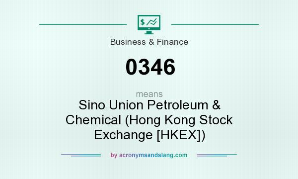 What does 0346 mean? It stands for Sino Union Petroleum & Chemical (Hong Kong Stock Exchange [HKEX])