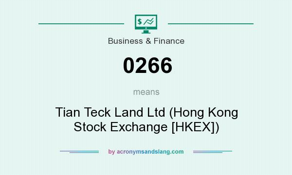 What does 0266 mean? It stands for Tian Teck Land Ltd (Hong Kong Stock Exchange [HKEX])
